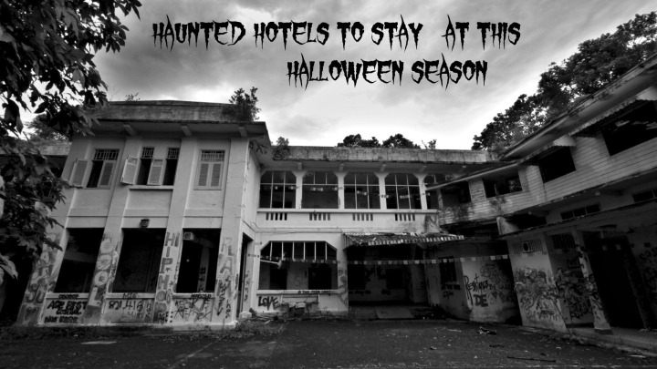 HAUNTED HOTELS YOU SHOULD STAY AT THIS HALLOWEEN SEASON